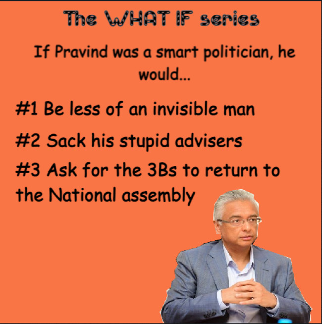 [Paul Lismore] If Pravind Jugnauth had any political intelligence, he would...